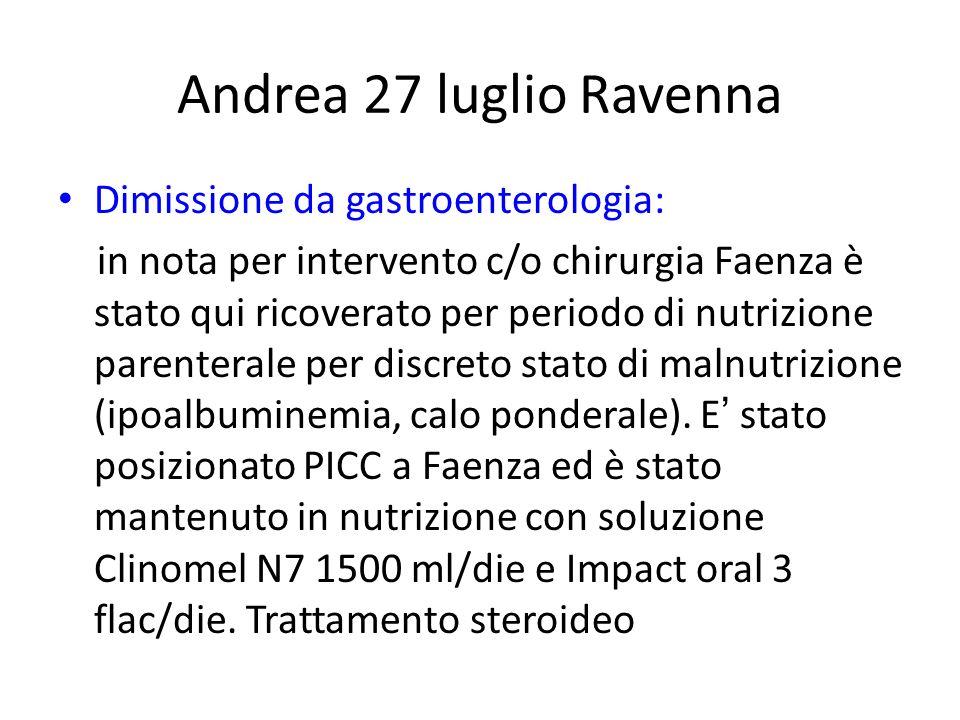 Andrea 27 luglio Ravenna Dimissione da gastroenterologia: in nota per intervento c/o chirurgia Faenza è stato qui ricoverato per periodo di nutrizione