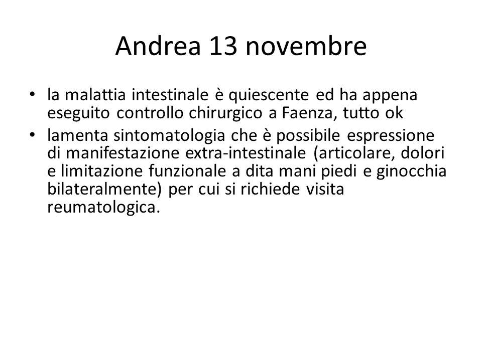 Andrea 13 novembre la malattia intestinale è quiescente ed ha appena eseguito controllo chirurgico a Faenza, tutto ok lamenta sintomatologia che è pos