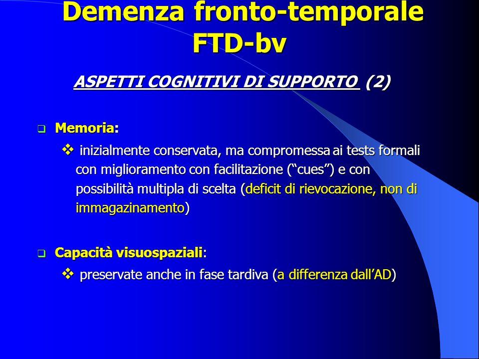 Demenza fronto-temporale FTD-bv Demenza fronto-temporale FTD-bv ASPETTI COGNITIVI DI SUPPORTO (2) Memoria: Memoria: inizialmente conservata, ma compro