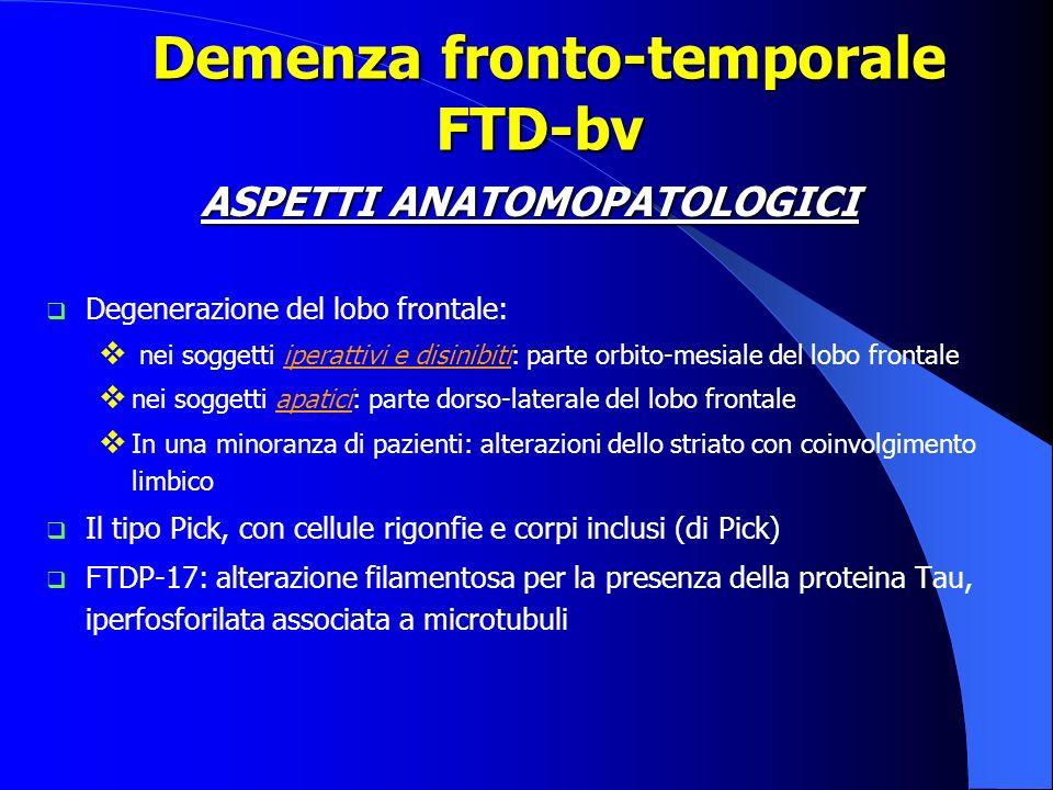 ASPETTI ANATOMOPATOLOGICI Degenerazione del lobo frontale: nei soggetti iperattivi e disinibiti: parte orbito-mesiale del lobo frontale nei soggetti a
