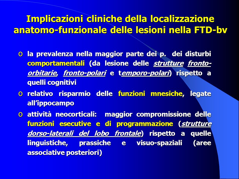 Implicazioni cliniche della localizzazione anatomo-funzionale delle lesioni nella FTD-bv o la prevalenza nella maggior parte dei p. dei disturbi compo