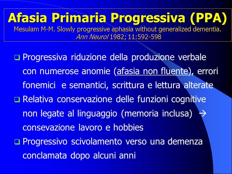 Afasia Primaria Progressiva (PPA) Mesulam M-M. Slowly progressive aphasia without generalized dementia. Ann Neurol 1982; 11:592-598 Progressiva riduzi