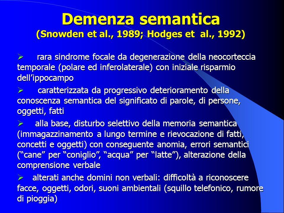 Demenza semantica (Snowden et al., 1989; Hodges et al., 1992) rara sindrome focale da degenerazione della neocorteccia temporale (polare ed inferolate