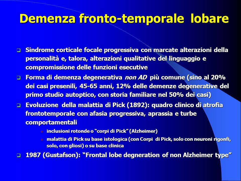 Demenza fronto-temporale lobare Demenza fronto-temporale lobare Sindrome corticale focale progressiva con marcate alterazioni della personalità e, tal