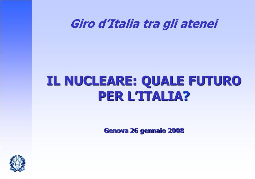 Giro dItalia tra gli atenei IL NUCLEARE: QUALE FUTURO PER LITALIA Genova 26 gennaio 2008