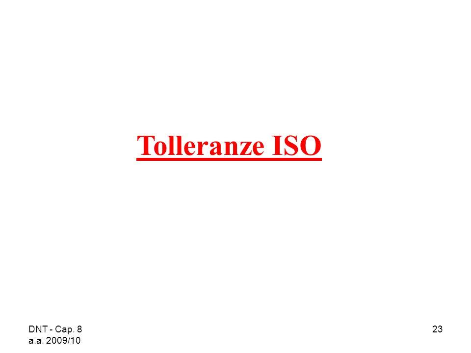 DNT - Cap. 8 a.a. 2009/10 23 Tolleranze ISO