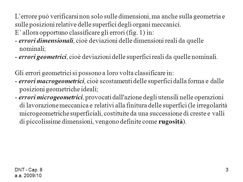 DNT - Cap. 8 a.a. 2009/10 3 Lerrore può verificarsi non solo sulle dimensioni, ma anche sulla geometria e sulle posizioni relative delle superfici deg