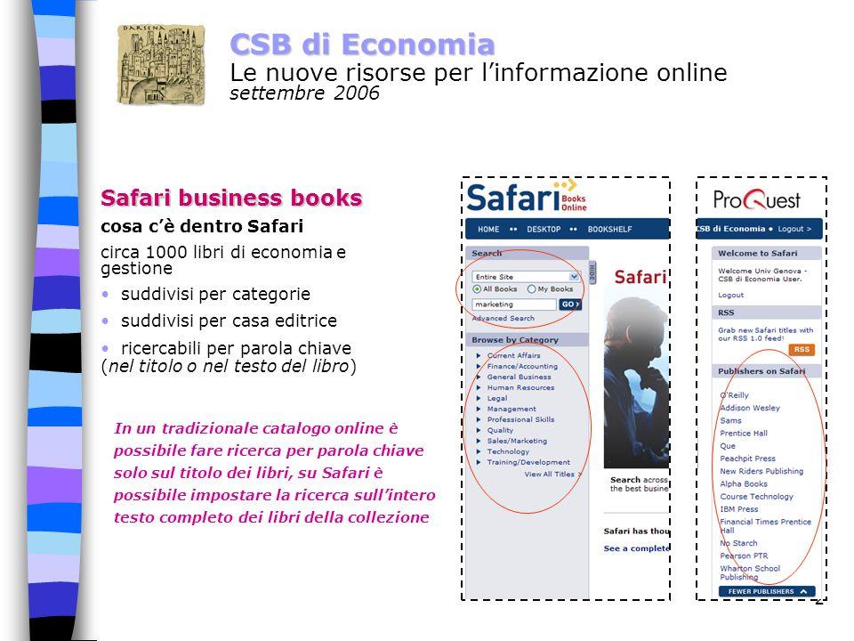1 CSB di Economia Le nuove risorse per linformazione online settembre 2006 Safari business books Safari business books è una collezione di e-books (libri elettronici) che il CSB mette a disposizione in full-text agli utenti che ne fanno richiesta.