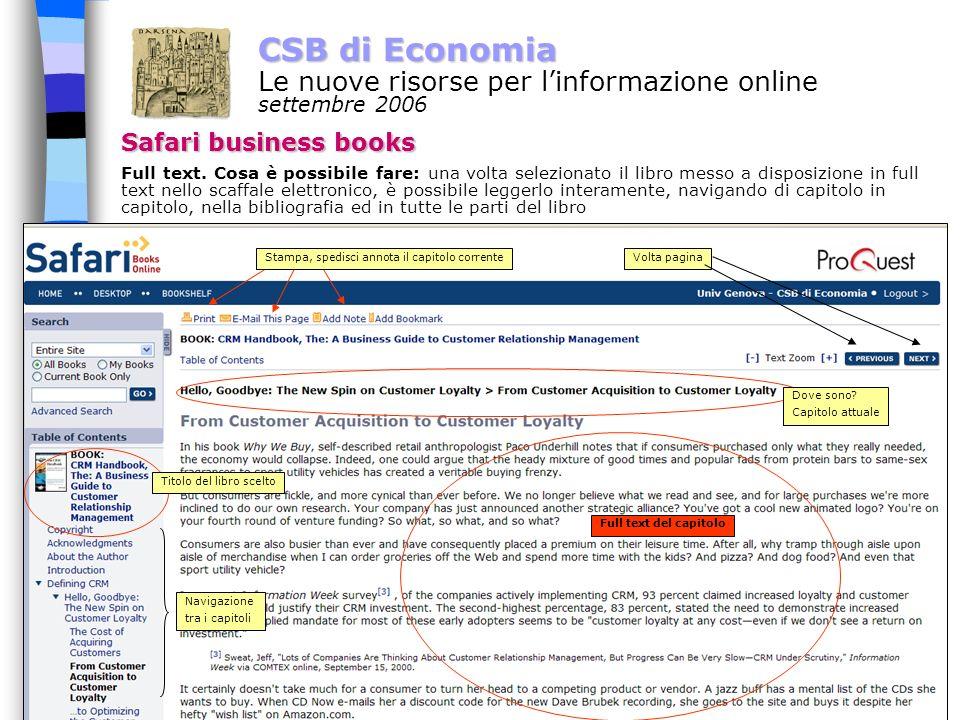 4 CSB di Economia Le nuove risorse per linformazione online settembre 2006 Safari business books come leggere un libro in full-text una volta comunicato il libro scelto al CSB, la biblioteca provvederà a mettere il libro a disposizione dellutente, nello scaffale elettronico (bookshelf) quanti libri si possono scegliere.