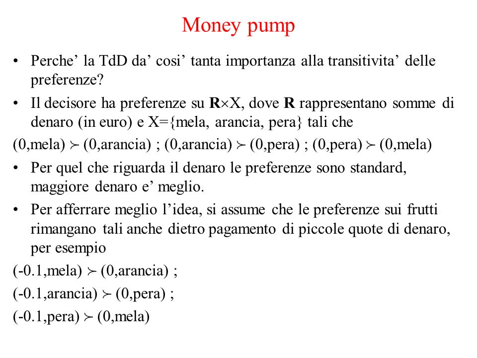 Money pump Perche la TdD da cosi tanta importanza alla transitivita delle preferenze.