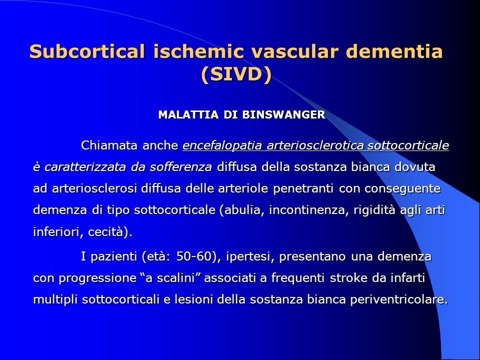 MALATTIA DI BINSWANGER Chiamata anche encefalopatia arteriosclerotica sottocorticale è caratterizzata da sofferenza diffusa della sostanza bianca dovu