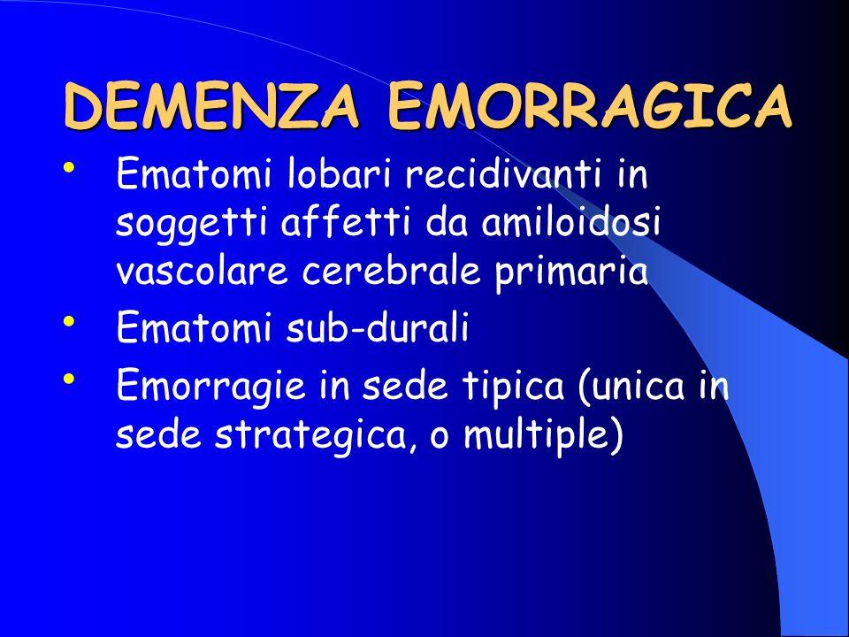 Ematomi lobari recidivanti in soggetti affetti da amiloidosi vascolare cerebrale primaria Ematomi sub-durali Emorragie in sede tipica (unica in sede s