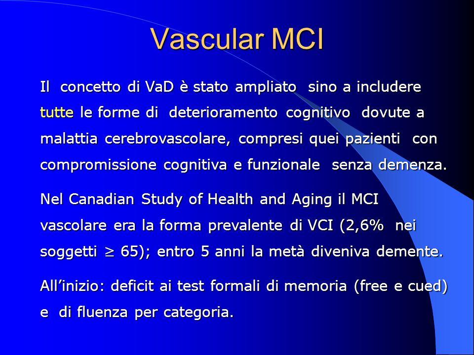 Vascular MCI Il concetto di VaD è stato ampliato sino a includere tutte le forme di deterioramento cognitivo dovute a malattia cerebrovascolare, compr