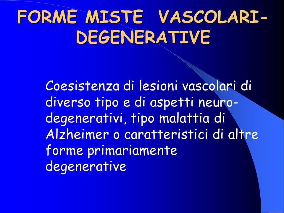 Coesistenza di lesioni vascolari di diverso tipo e di aspetti neuro- degenerativi, tipo malattia di Alzheimer o caratteristici di altre forme primaria