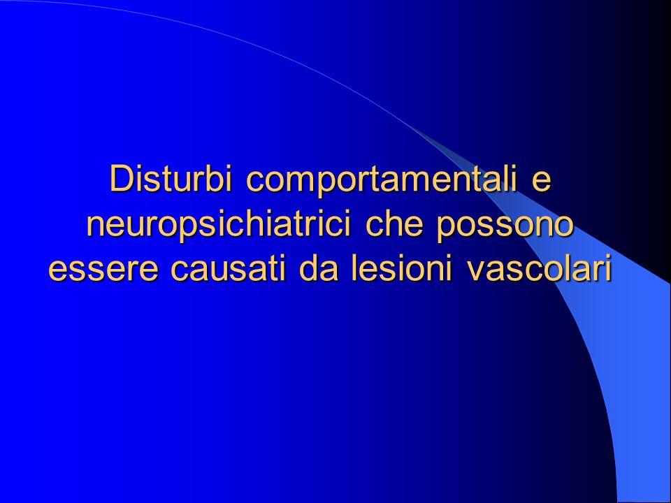 Disturbi comportamentali e neuropsichiatrici che possono essere causati da lesioni vascolari