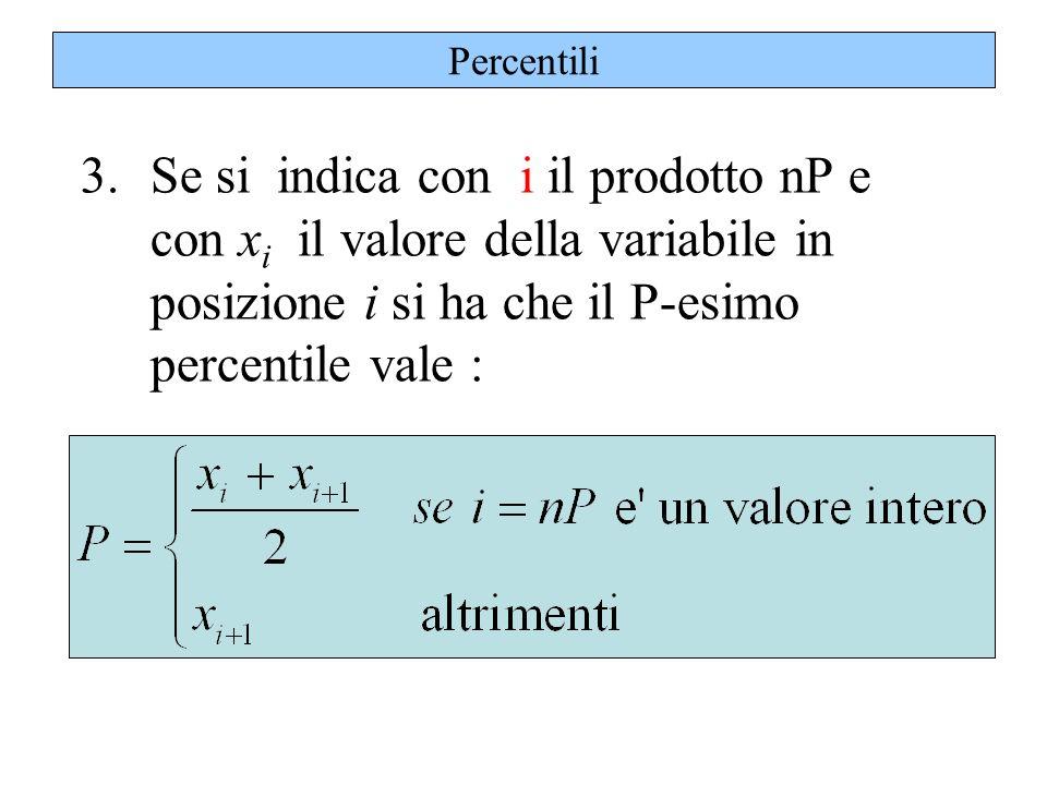Percentili 3.Se si indica con i il prodotto nP e con x i il valore della variabile in posizione i si ha che il P-esimo percentile vale :