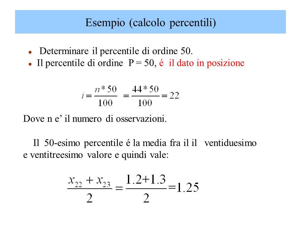 l Determinare il percentile di ordine 50. l Il percentile di ordine P = 50, é il dato in posizione Esempio (calcolo percentili) Dove n e il numero di