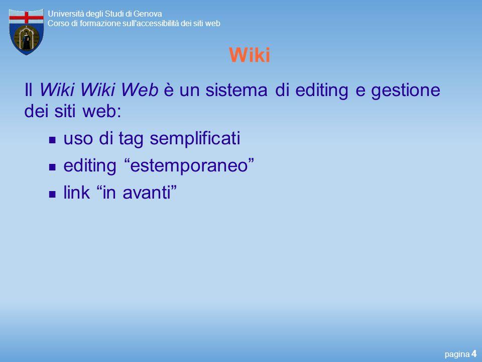 pagina 4 Università degli Studi di Genova Corso di formazione sull accessibilità dei siti web Wiki Il Wiki Wiki Web è un sistema di editing e gestione dei siti web: uso di tag semplificati editing estemporaneo link in avanti