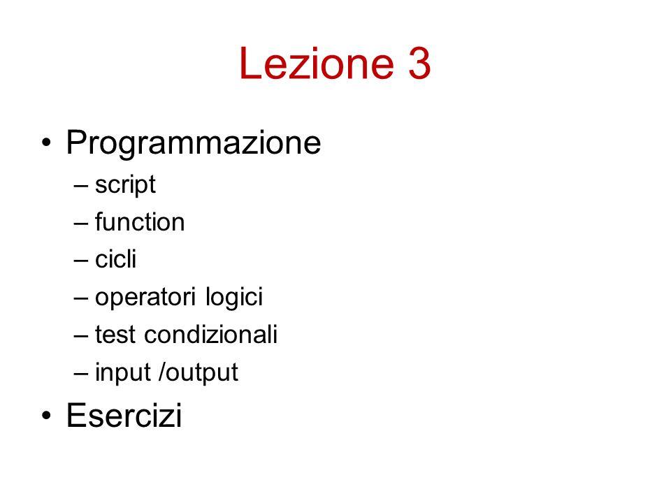 Lezione 3 Programmazione –script –function –cicli –operatori logici –test condizionali –input /output Esercizi