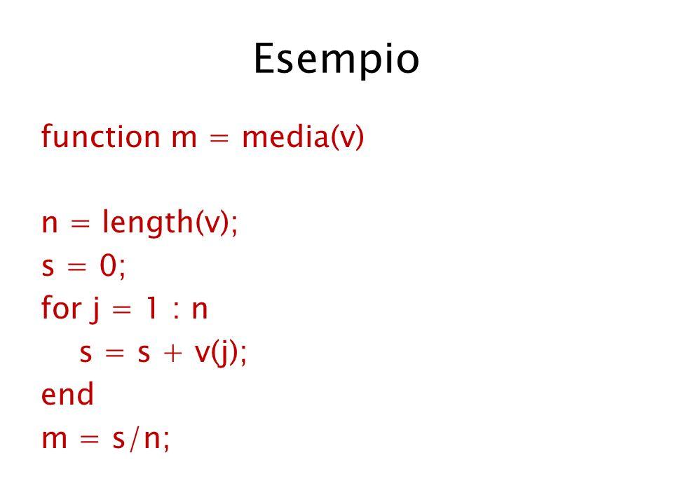 Esempio function c = somma(a,b) [ra,ca] = size(a); [rb,cb] = size(b); if (ra~=rb)   (ca~=cb) error(Le matrici devono avere la stessa dimensione!) else c = a + b; end