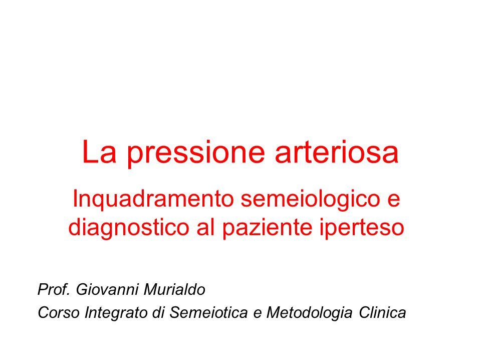La pressione arteriosa Inquadramento semeiologico e diagnostico al paziente iperteso Prof.