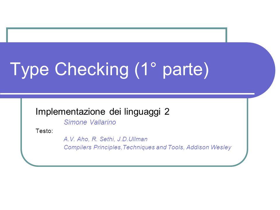 Type Checking (1° parte) Implementazione dei linguaggi 2 Simone Vallarino Testo: A.V. Aho, R. Sethi, J.D.Ullman Compilers Principles,Techniques and To