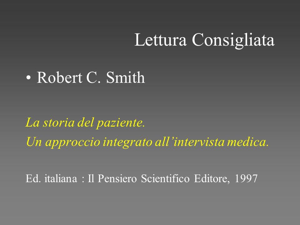 Lettura Consigliata Robert C. Smith La storia del paziente. Un approccio integrato allintervista medica. Ed. italiana : Il Pensiero Scientifico Editor