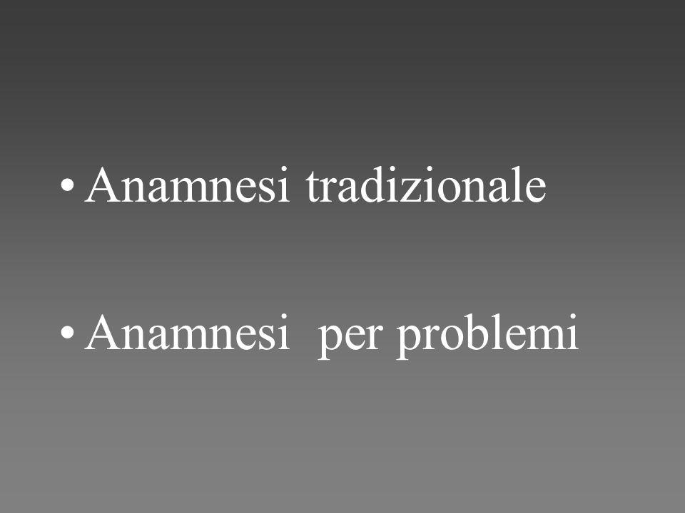 Anamnesi tradizionale Anamnesi per problemi