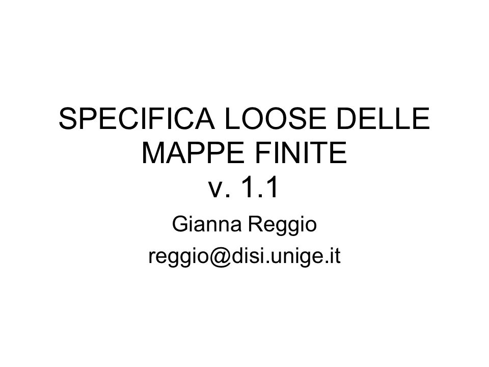 SPECIFICA LOOSE DELLE MAPPE FINITE v. 1.1 Gianna Reggio reggio@disi.unige.it