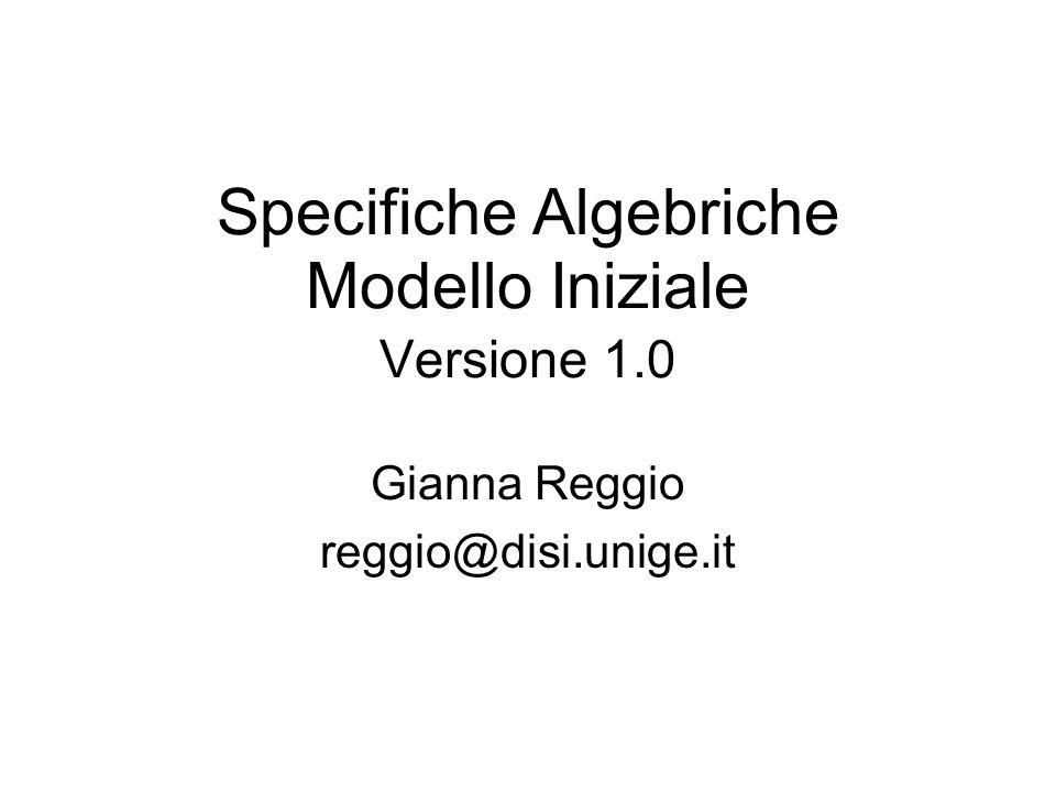Specifiche Algebriche Modello Iniziale Versione 1.0 Gianna Reggio reggio@disi.unige.it