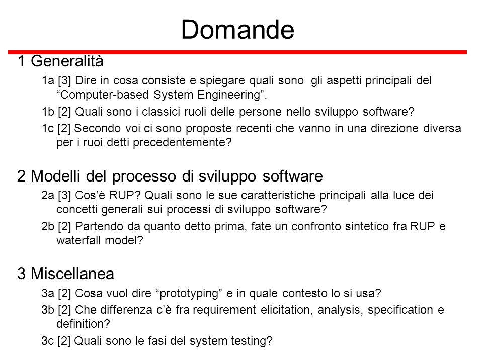 Domande 1 Generalità 1a [3] Dire in cosa consiste e spiegare quali sono gli aspetti principali del Computer-based System Engineering. 1b [2] Quali son