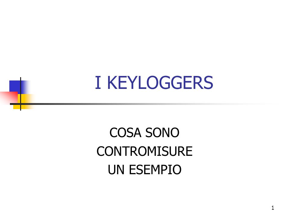 1 I KEYLOGGERS COSA SONO CONTROMISURE UN ESEMPIO