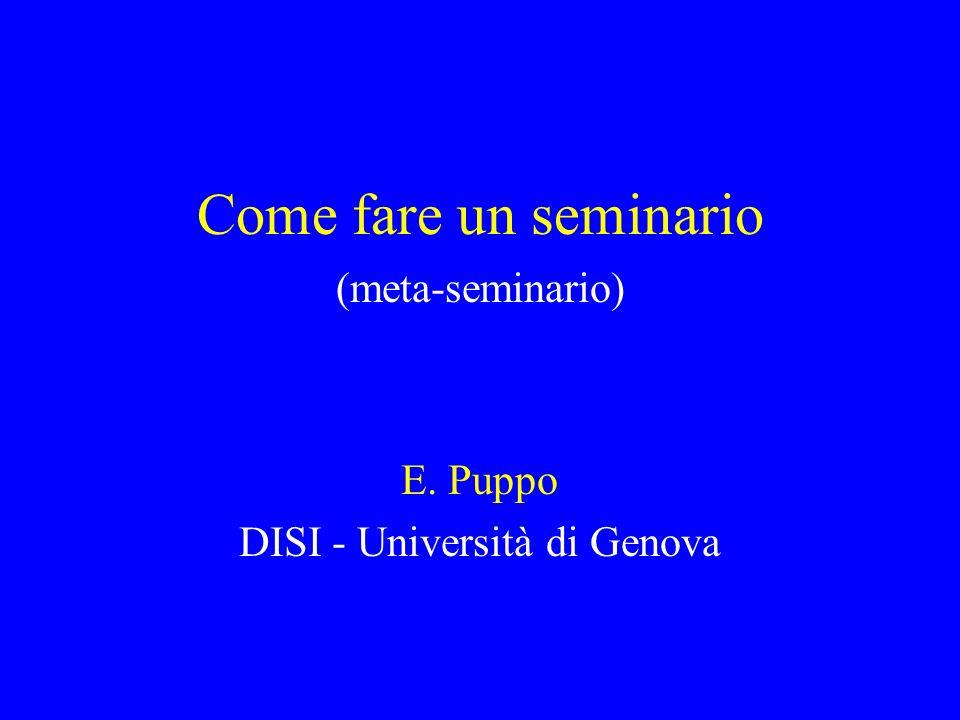 Come fare un seminario (meta-seminario) E. Puppo DISI - Università di Genova
