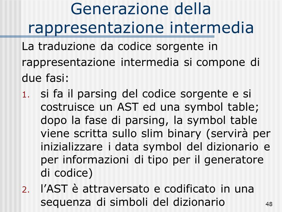 48 Generazione della rappresentazione intermedia La traduzione da codice sorgente in rappresentazione intermedia si compone di due fasi: 1.