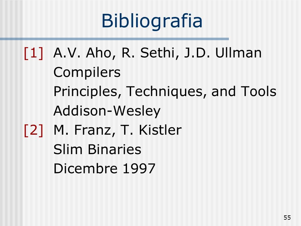 55 Bibliografia [1]A.V.Aho, R. Sethi, J.D.