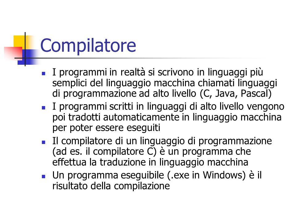 Compilatore I programmi in realtà si scrivono in linguaggi più semplici del linguaggio macchina chiamati linguaggi di programmazione ad alto livello (