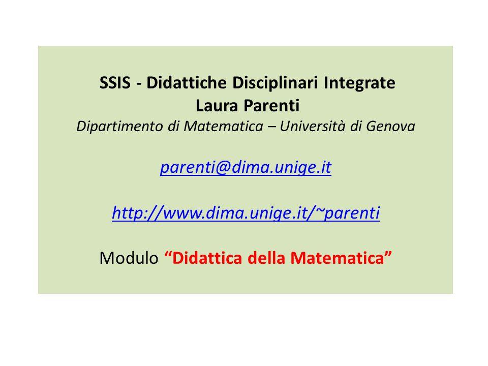 SSIS - Didattiche Disciplinari Integrate Laura Parenti Dipartimento di Matematica – Università di Genova parenti@dima.unige.it http://www.dima.unige.i