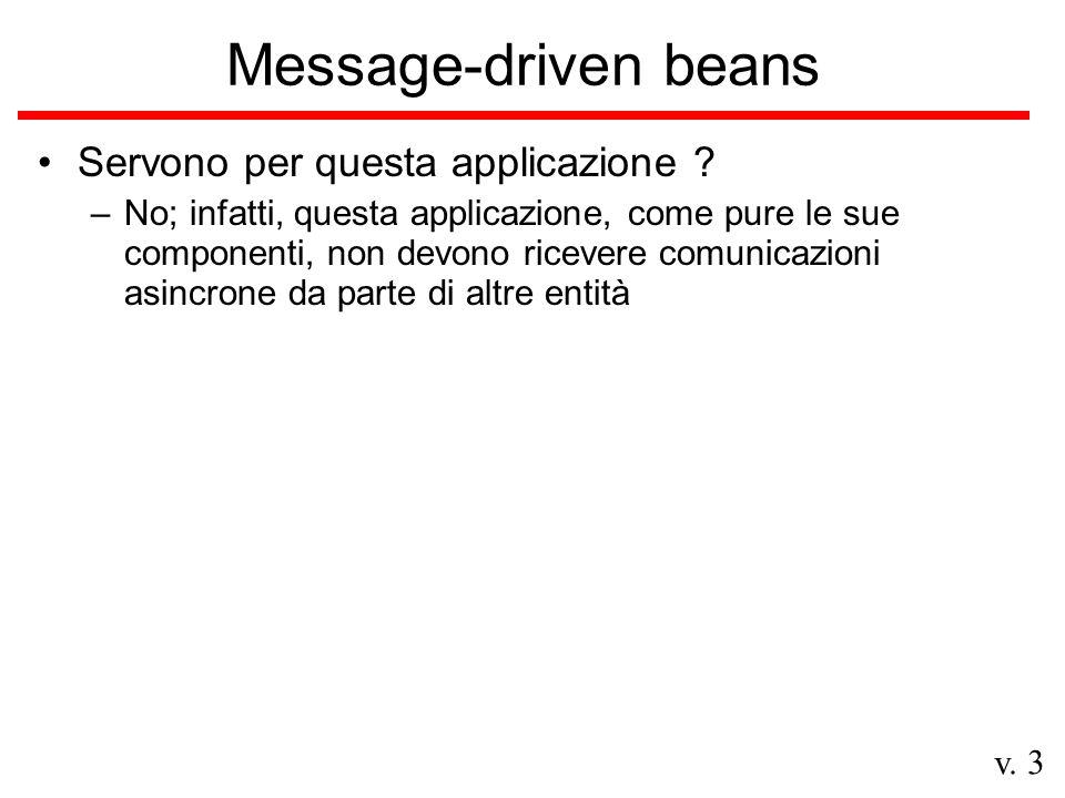 v. 3 Message-driven beans Servono per questa applicazione .