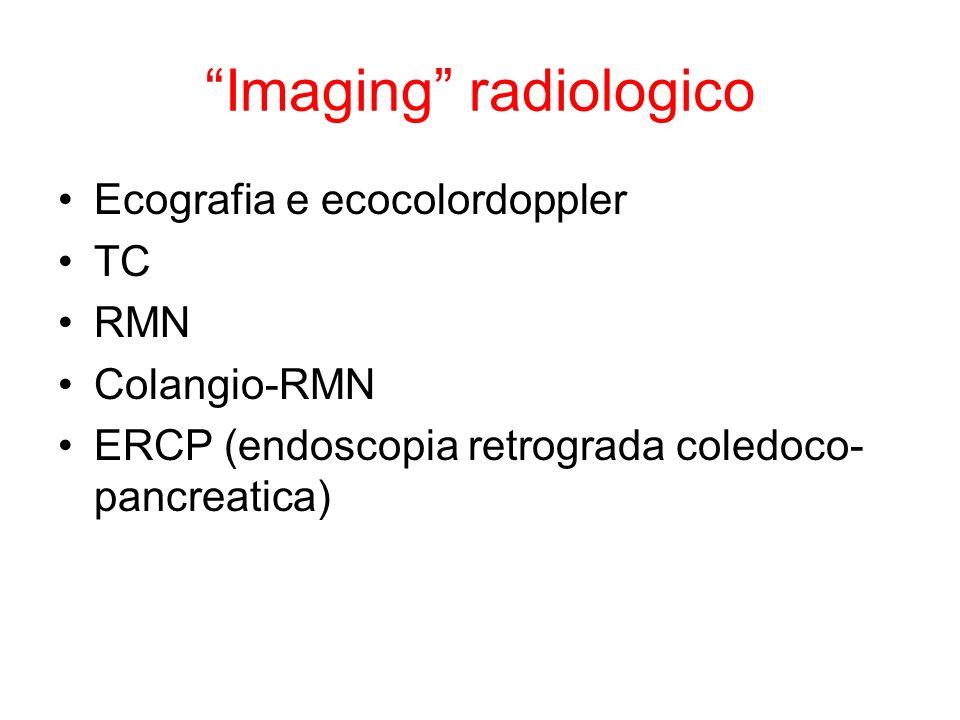 Imaging radiologico Ecografia e ecocolordoppler TC RMN Colangio-RMN ERCP (endoscopia retrograda coledoco- pancreatica)