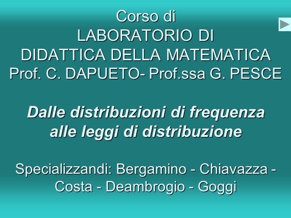 Corso di LABORATORIO DI DIDATTICA DELLA MATEMATICA Prof. C. DAPUETO- Prof.ssa G. PESCE Dalle distribuzioni di frequenza alle leggi di distribuzione Sp