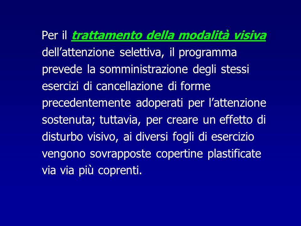 Per il trattamento della modalità visiva dellattenzione selettiva, il programma prevede la somministrazione degli stessi esercizi di cancellazione di
