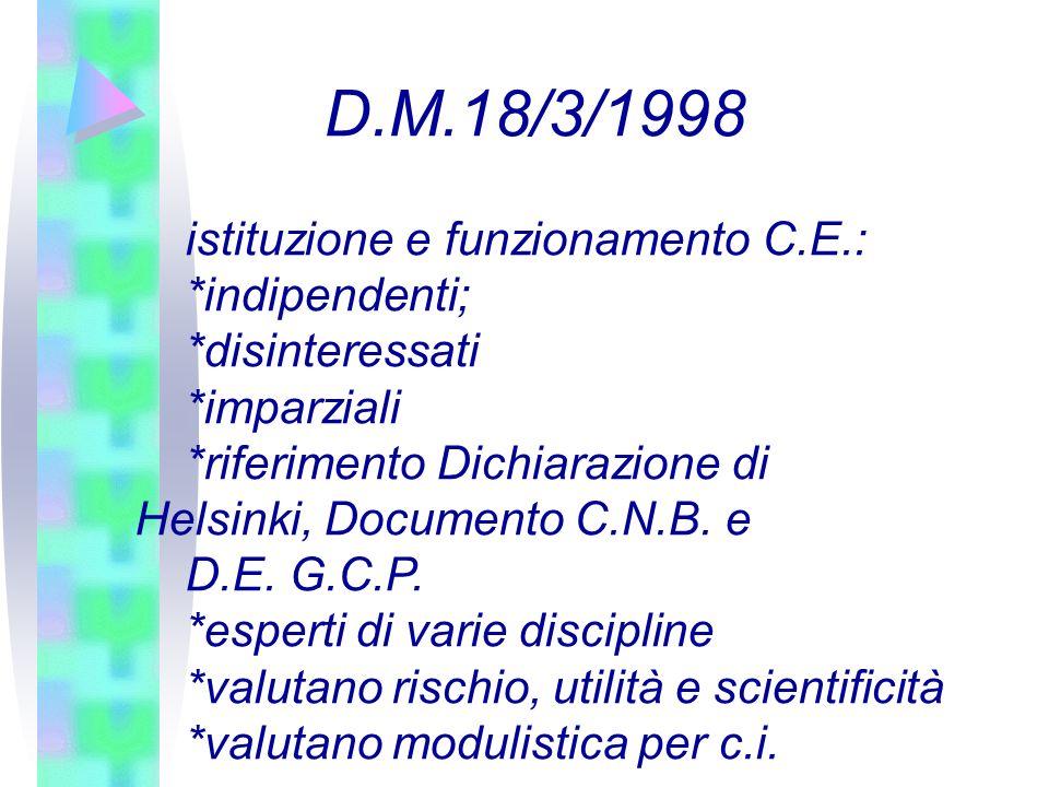 D.M.18/3/1998 istituzione e funzionamento C.E.: *indipendenti; *disinteressati *imparziali *riferimento Dichiarazione di Helsinki, Documento C.N.B. e