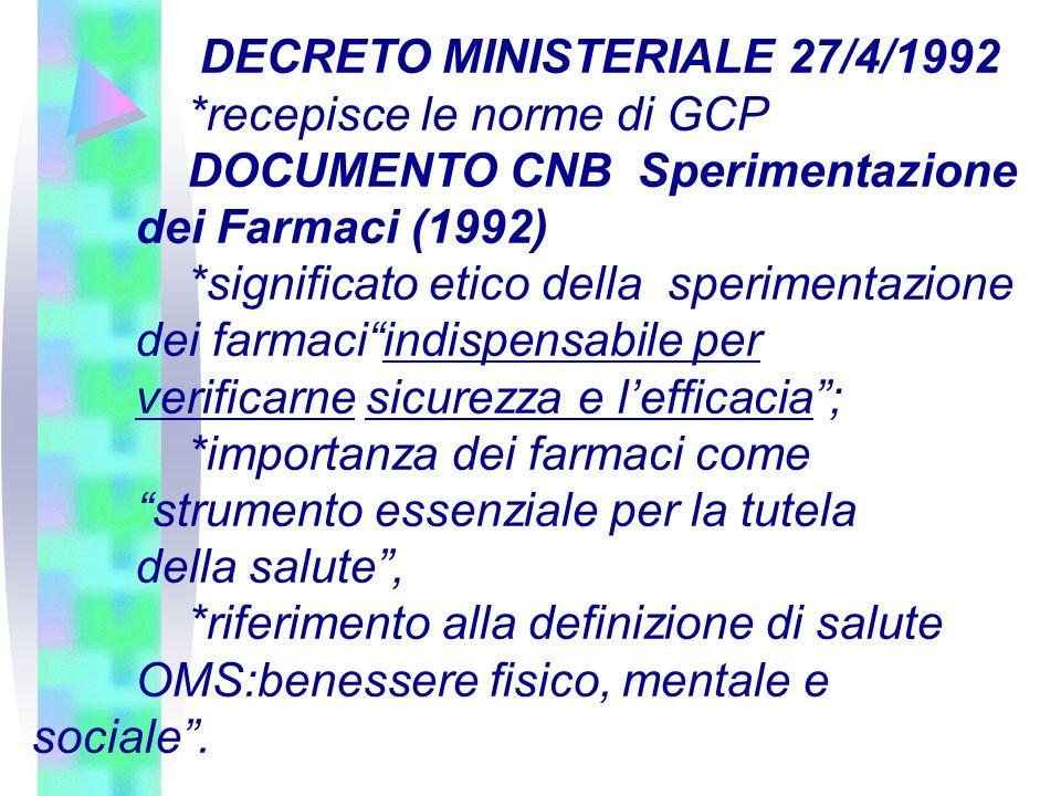 DECRETO MINISTERIALE 27/4/1992 *recepisce le norme di GCP DOCUMENTO CNB Sperimentazione dei Farmaci (1992) *significato etico della sperimentazione de