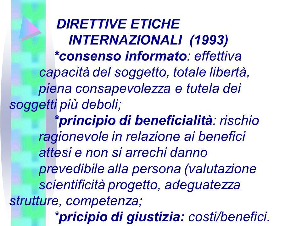 DIRETTIVE ETICHE INTERNAZIONALI (1993) *consenso informato: effettiva capacità del soggetto, totale libertà, piena consapevolezza e tutela dei soggett