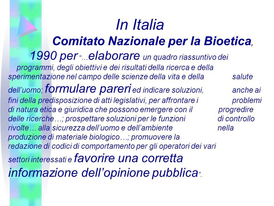 In Italia Comitato Nazionale per la Bioetica, 1990 per … elaborare un quadro riassuntivo dei programmi, degli obiettivi e dei risultati della ricerca
