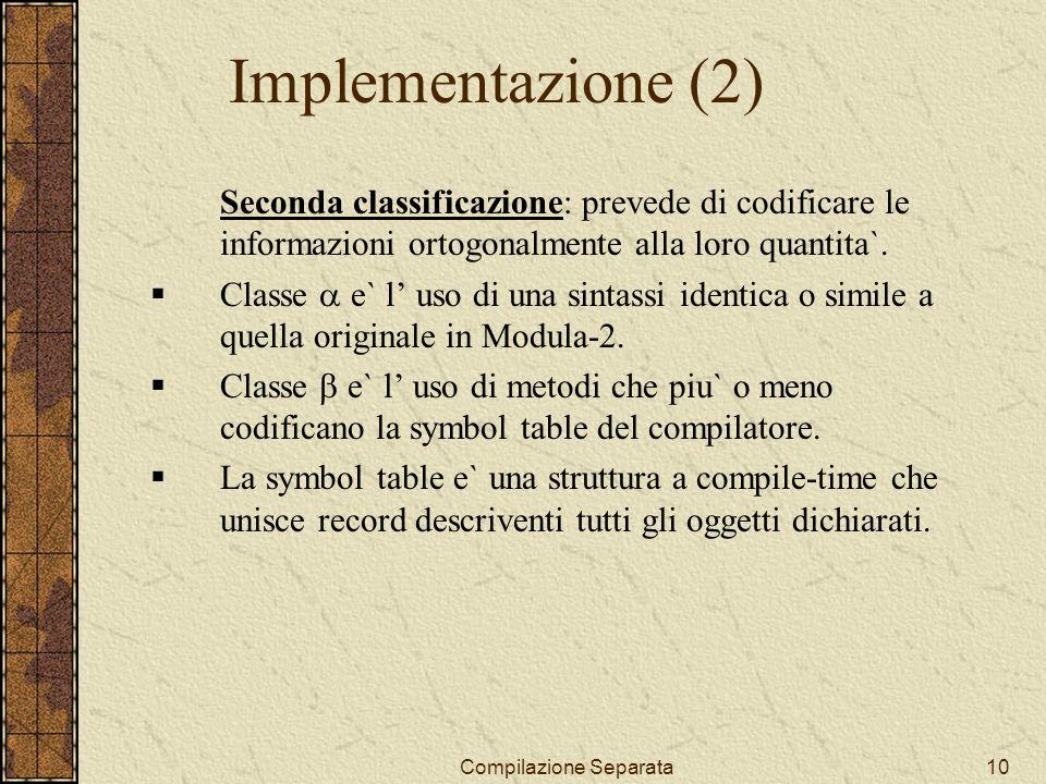 Compilazione Separata10 Implementazione (2) Seconda classificazione: prevede di codificare le informazioni ortogonalmente alla loro quantita`.