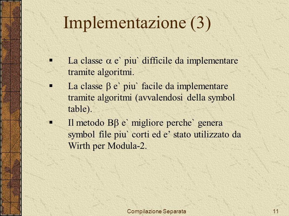 Compilazione Separata11 Implementazione (3) La classe e` piu` difficile da implementare tramite algoritmi.