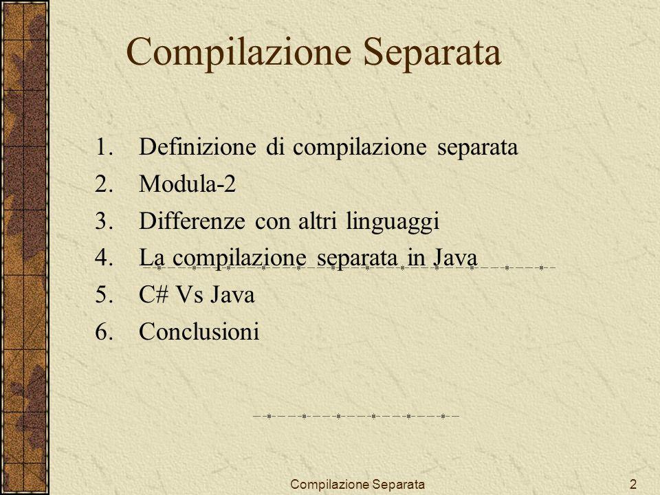 Compilazione Separata23 C# vs Java C# è un ibrido tra C e C++ e fa parte dell iniziativa.NET di Microsoft Definito come il primo linguaggio component-oriented nella famiglia C/C++ C# vanta type-safety, garbage collection, dichiarazioni di tipo semplificate, e altre caratteristiche che dovrebbero facilitare lo sviluppo del software.