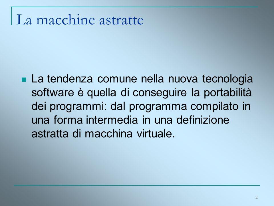 2 La macchine astratte La tendenza comune nella nuova tecnologia software è quella di conseguire la portabilità dei programmi: dal programma compilato