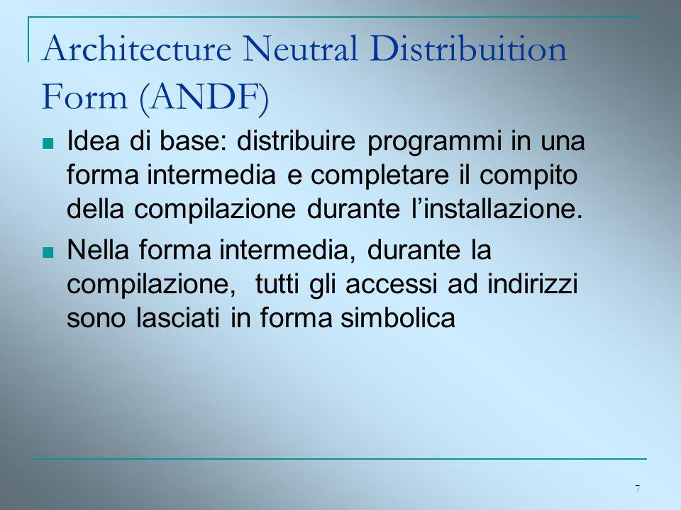 7 Architecture Neutral Distribuition Form (ANDF) Idea di base: distribuire programmi in una forma intermedia e completare il compito della compilazion